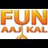Fun Aaj Kal