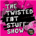 The Twisted Fat Stuff Show