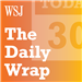 The Daily Wrap from The Wall Street Journal