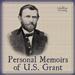 Personal Memoirs of U. S. Grant by Grant, Ulysses S.