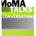 MoMA Talks: Conversations