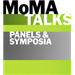 MoMA Talks: Panel Discussions and Symposia
