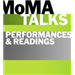 MoMA Talks: Performances and Readings
