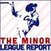 The Minor League Report