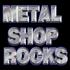 METAL SHOP ROCKS