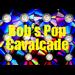 Bob's Pop Cavalcade