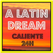 A LATIN DREAM Caliente 24H (A LATIN DREAM – Caliente 24H)